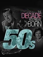 The Decade You Were Born-The 1950's
