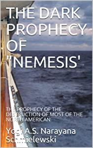 THE DARK PROPHECY OF NEMESIS': THE PROPHECY OF THE DESTRUCTION OF MOST OF THE NORTH AMERICAN (Spiritual Yoga Book 1)
