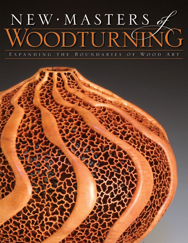 New Masters of Woodturning: Expanding the Boundaries of Wood Art pdf epub