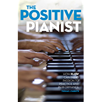 The Positive Pianist: How Flow Can Bring Passion to Practice and Performance book cover