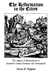 The Reformation in the Cities: The Appeal of Protestantism to Sixteenth-Century Germany and Switzerland