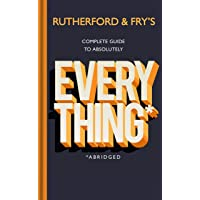 Rutherford and Fry's Complete Guide to Absolutely Everything (Abridged): new from the stars of BBC Radio 4