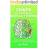7 Days To Become Mentally Strong: Simple Keys That Have Made Thousands Of People Mentally Strong