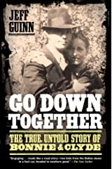 Go Down Together: The True, Untold Story of Bonnie and Clyde Kindle Edition