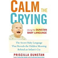 Calm the Crying: The Secret Baby Language That Reveals the Hidden Meaning Behind an Infant's Cry^Calm the Crying: The Secret Baby Language That Reveals the Hidden Meaning Behind an Infant's Cry
