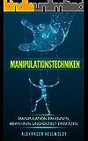 Manipulationstechniken: Manipulation erkennen, abwehren und gezielt einsetzen (mit Bonuskapitel zur Körpersprache)