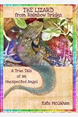 The Lizard from Rainbow Bridge: A True Tale of an Unexpected Angel (Jack McAfghan Pet Loss Trilogy Book 2) Kindle Edition