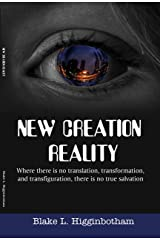 "NEW CREATION REALITY: ""Where there is no translation, transformation and transfiguration, there is no true salvation."" Kindle Edition"