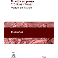 Mi vida en prosa : crónicas íntimas (Spanish Edition)