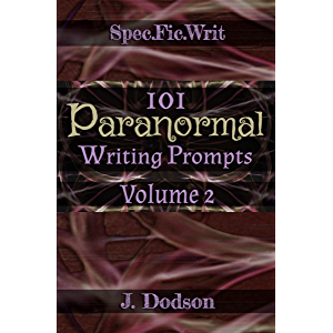 101 Paranormal Writing Prompts: Volume 1 (SpecFicWrit
