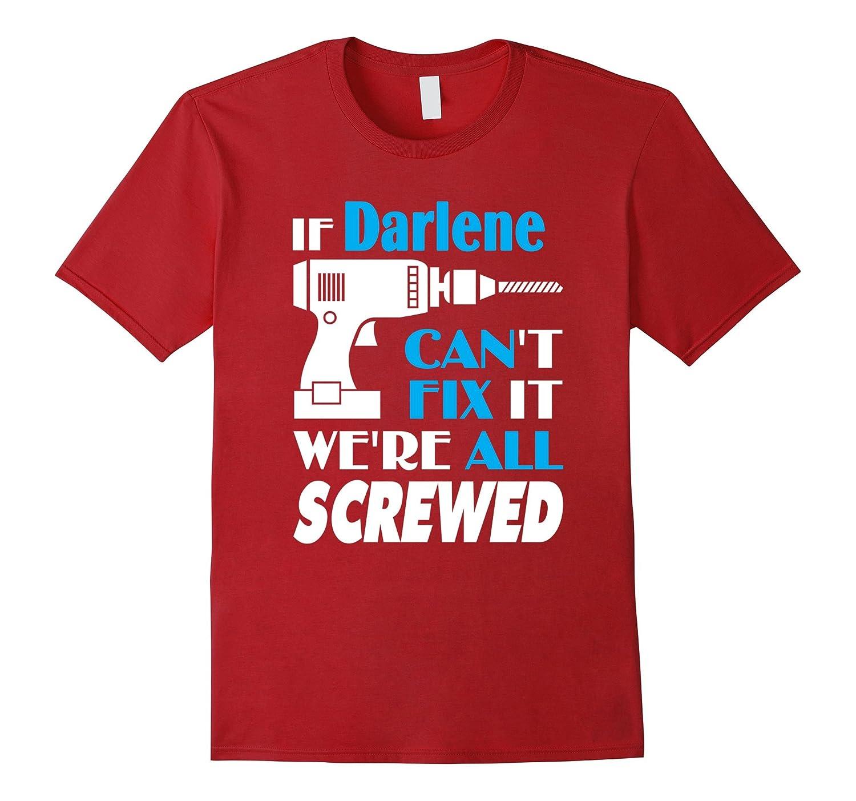 Darlene Can Fix All Shirt – Age Name We're Screwed
