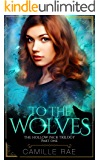 To The Wolves: A Paranormal Shifter Romance (The Hollow Pack Book 1)