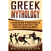Greek Mythology: A Fascinating Guide to Understanding the Ancient Greek Religion with Its Gods, Goddesses, Monsters and Mortals (Greek Mythology - Norse ... Egyptian Mythology Book 1) (English Edition)