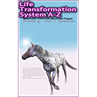 Life Transformation System A-Z: A Complete Home Study Course in How To Produce Incredible Experiences and Results With…