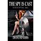 The Spy Is Cast (The Never Say Spy Series Book 2)
