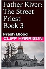 Father River: The Street Priest Book 3: Fresh Blood (Father River series) Kindle Edition