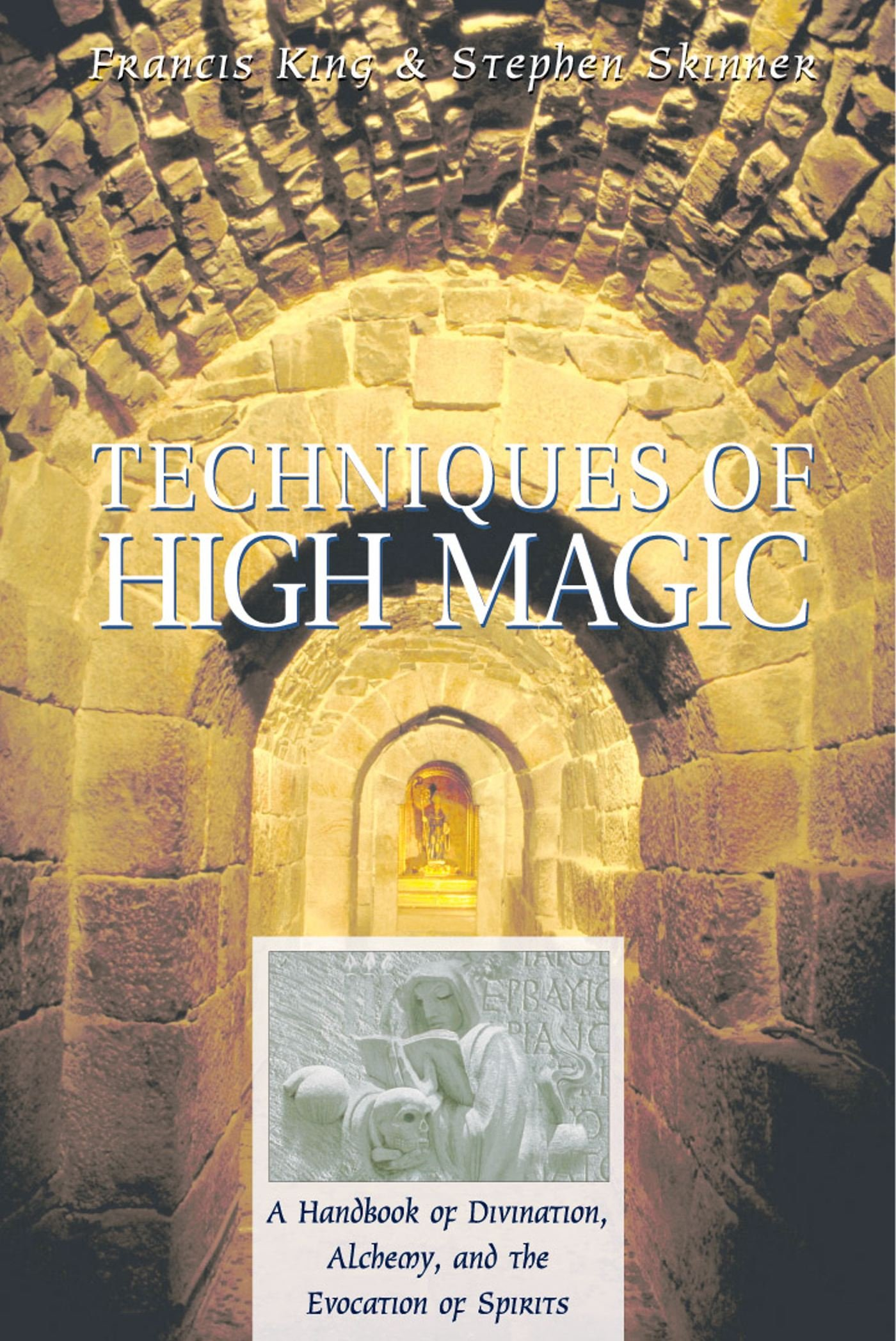 Techniques of High Magic: A Handbook of Divination, Alchemy, and the Evocation of Spirits ebook