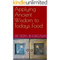 Applying Ancient Wisdom to Todays Food: Scientific Evidence and Ancient Wisdom