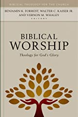 Biblical Worship: Theology for God's Glory (Biblical Theology for the Church) Kindle Edition
