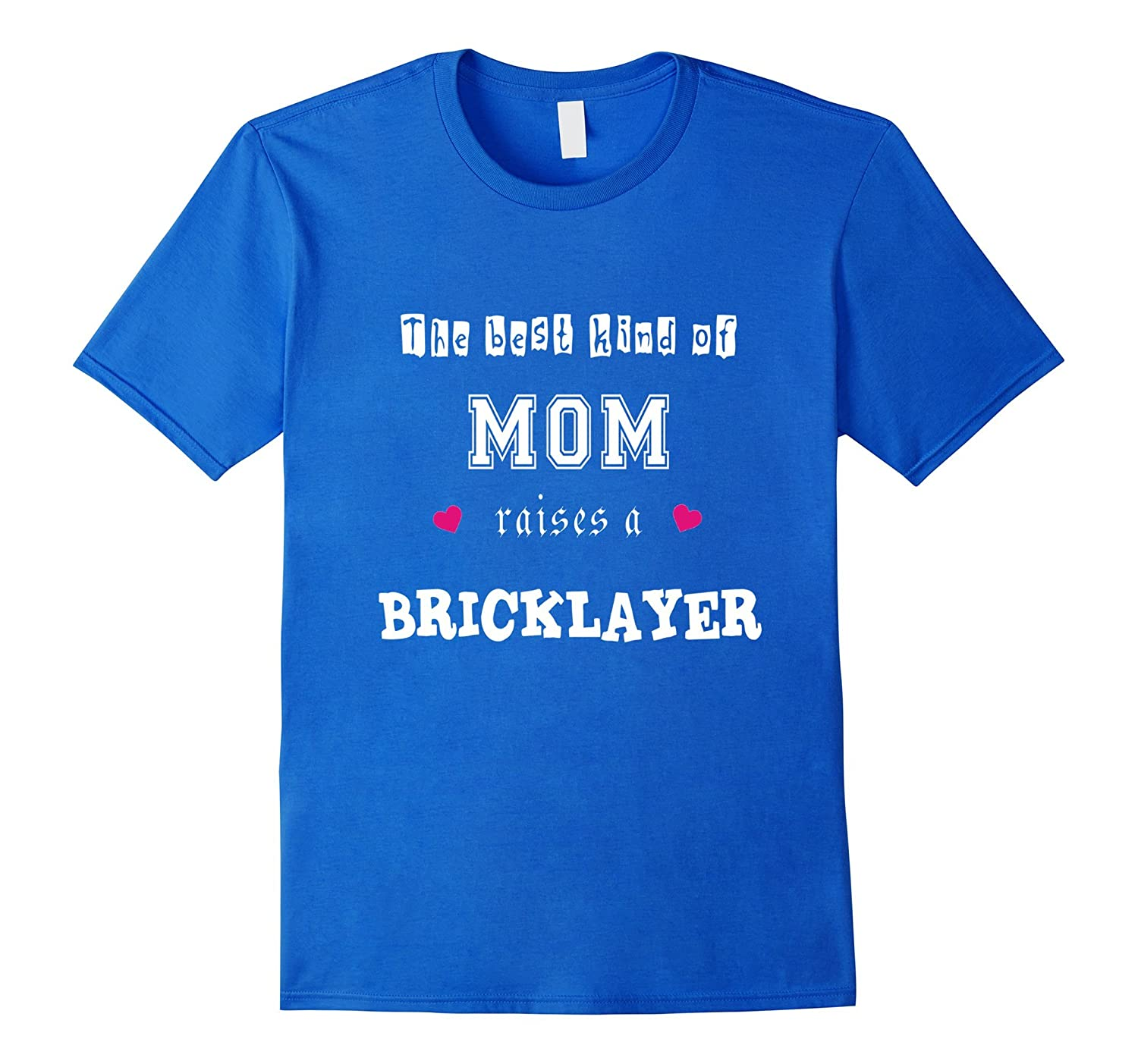 Best Mom Raises A Bricklayer Funny Mothers Day Gifts Shirt-TD