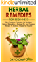Herbal Remedies For Beginners: The Complete Collection Of The Best Natural Remedies & Recipes For Any Common Ailment To Achieve Wonderful Health! (English Edition)