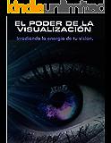 EL PODER DE LA VISUALIZACIÓN: Irradiando la energía de tu visión