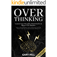 Overthinking: Control Your Thoughts, Think Positive & Master Your Mindset. How to Manage Stress With Intentional Thinking, Positive Self-Talk and Mindfulness Meditation
