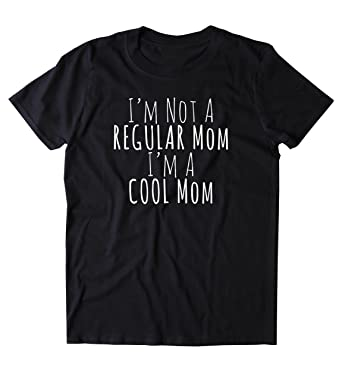 Sunray Clothing I M Not A Regular Mom I M A Cool Mom Shirt Funny