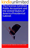 The Forensic Certified Public Accountant and the United States of America Presidential Cabinet (The Forensic Certified Public Accountant and ... Book 6)