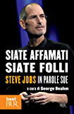 Siate affamati, siate folli: Steve Jobs in parole sue