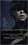 A Vampire's Dominion: The stone Masters vampire SeriesBook Three