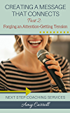 Creating a Message that Connects: Part 2: Forging an Attention-Getting Tension