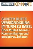 Verständigung im Turm zu Babel: Über Multi-Channel-Kommunikation und proaktives Zuhören (Keynotes)
