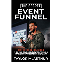 The Secret Event Funnel: The Hidden Formula To 10X Your ROI at Every Event, Conference, or Trade-Show You Sponsor or Speak At (English Edition)