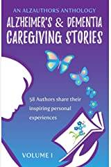 Alzheimer's and Dementia Caregiving Stories: 58 Authors Share Their Inspiring Personal Experiences (An AlzAuthors Anthology Book 1) Kindle Edition