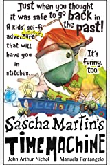 Sascha Martin's Time Machine: A kids' sci-fi adventure that will have you in stitches. It's funny too. (Sascha Martin's Misadventures Book 2) Kindle Edition
