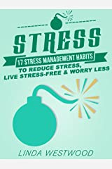 Stress (3rd Edition): 17 Stress Management Habits to Reduce Stress, Live Stress-Free & Worry Less! Kindle Edition