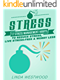 Stress (3rd Edition): 17 Stress Management Habits to Reduce Stress, Live Stress-Free & Worry Less! (English Edition)