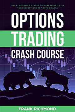 Options Trading Crash Course: The #1 Beginner\'s Guide to Make Money With Trading Options in 7 Days or Less!