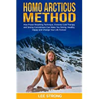 Homo Arcticus Method: How Power Breathing Technique, Extreme Cold Therapy and Strong...