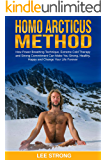 Homo Arcticus Method: How Power Breathing Technique, Extreme Cold Therapy and Strong Commitment Can Make You Strong, Healthy, Happy and Change Your Life Forever (Personal Growth Book 1)