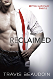 Reclaimed: A Gay Hothusband Erotic Short (Bryce Can Play Book 8)