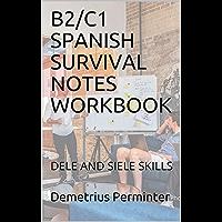 B2/C1  SPANISH SURVIVAL NOTES WORKBOOK: DELE AND SIELE SKILLS (English Edition)