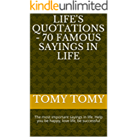 Life's quotations - 70 famous sayings in life: The most important sayings in life. Help you be happy, love life, be successful