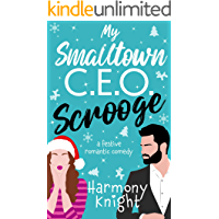 My Smalltown C.E.O. Scrooge: A Festive Romantic Comedy book cover