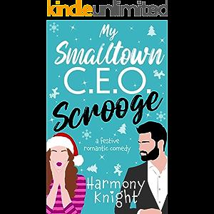 My Smalltown C.E.O. Scrooge: A Festive Romantic Comedy