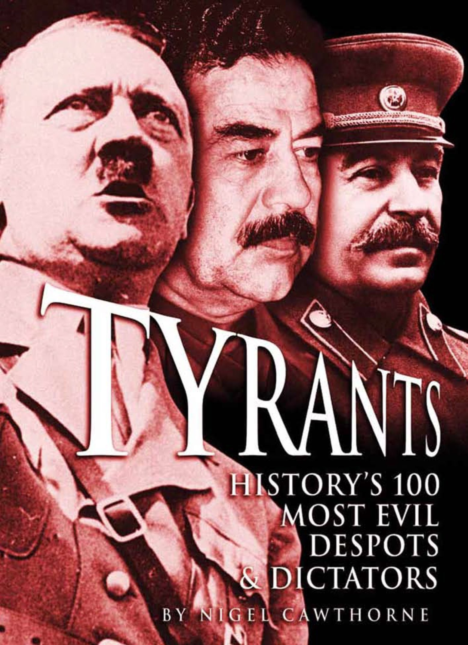 Tyrants: History\'s 100 Most Evil Despots & Dictators: Nigel ...