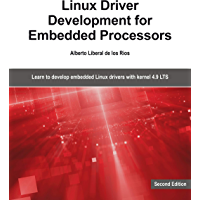 Linux Driver Development for Embedded Processors - Second Edition: Learn to develop embedded Linux drivers with kernel 4.9 LTS (English Edition)