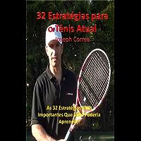 32 Estratégias para o Tênis Atual: As 32 Estratégias Mais Importantes Que Você Poderia Aprender!