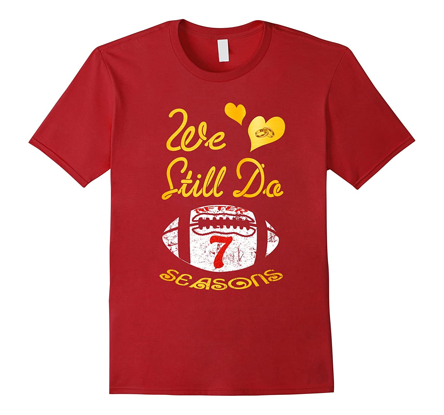 7th Wedding Anniversary.7th Wedding Anniversary Tshirt We Still Do Football Tshirt Gm
